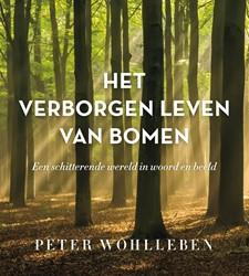 Het verborgen leven van bomen -Een schitterende wereld in woo rd en beeld Wohlleben, Peter