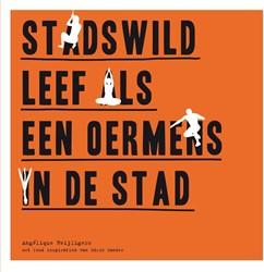 STADSWILD -LEEF ALS EEN OERMENS IN DE STA D HEIJLIGERS, ANGELIQUE