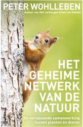 Het geheime netwerk van de natuur -De verrassende samenwerking tu ssen planten en dieren Wohlleben, Peter