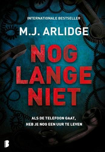 Nog lange niet -Als de telefoon gaat, heb je n og een uur te leven Arlidge, M.J.