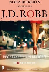 Rechtvaardig vermoord -Deel 11 in de Eve Dallas-serie Robb, J.D.
