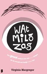 Wat Milo zag -Een groot verhaal over een kle ine jongen die de wereld net e Macgregor, Virginia