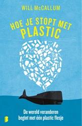 Hoe je stopt met plastic -De wereld veranderen begint me t een plastic flesje McCallum, Will