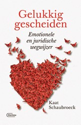 Gelukkig gescheiden -Emotionele en juridische wegwi jzer Schaubroeck, Kaat