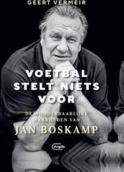 Voetbal stelt niets voor -De wonderbaarlijke waarheden v an Jan Boskamp Geert, Vermeir