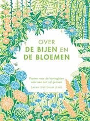 Over de bijen en de bloemen -Planten voor de honingbijen, v oor een tuin vol gezoem Wyndham Lewis, Sarah