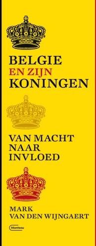 Belgie en zijn koningen -Van macht naar invloed Wijngaert, Mark Van den