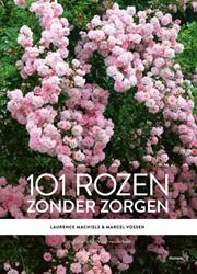 101 ROZEN ZONDER ZORGEN MACHIELS, LAURENCE