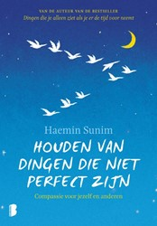 Houden van dingen die niet perfect zijn -Compassie voor jezelf en ander en Sunim, Haemin