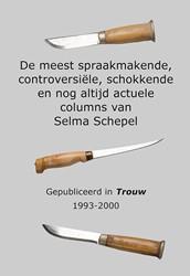 De meest spraakmakende, controversiele, -gepubliceerd in Trouw 1993-200 0 Schepel, Selma