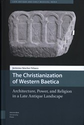 The Christianization of Western Baetica, -Architecture, Power, and Relig ion in a Late Antique Landscap Velasco, Jeronimo Sanchez