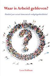 Waar is Arbeid gebleven? -honderd jaar sociaal-democrati sch werkgelegenheidsbeleid Hoffman, Leen