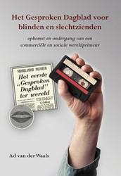 Het gesproken dagblad voor blinden en sl -opkomst en ondergang van een c ommerciele en sociale wereldp Waals, Ad van der