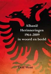Albanie Herinneringen 1964-2009 in woord -een Mozaiek, indrukken, ervar ingen, ontmoetingen, anekdotes Went, Dolf