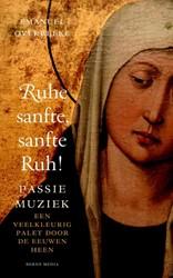 Ruhe sanfte, sanfte Ruh ! -Passiemuziek-een veelkleurig p alet door de eeuwen heen Overbeeke, Emanuel