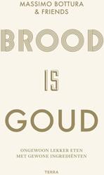 Brood is goud -Ongewoon lekker eten met gewon e ingredienten Bottura, Massimo