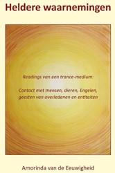 Heldere waarnemingen -readings van een trance-medium : contact met mensen, dieren, Eeuwigheid, Amorinda van de