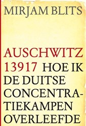 Auschwitz 13917 -HOE IK DE DUITSE CONCENTRATIEK AMPEN OVERLEEFDE Blits, Mirjam
