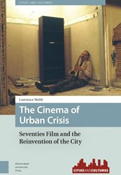 CITIES AND CULTURES THE CINEMA OF URBAN -SEVENTIES FILM AND THE REINVEN TION OF THE CITY WEBB, LAWRENCE