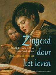 Amsterdamse Gouden Eeuw Reeks Zingend do -het Nederlandse liedboek in de Gouden Eeuw Veldhorst, Natascha