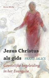 Jezus Christus als gids -Geestelijke begeleiding in het Evangelie Jalics, Franz