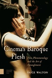 Cinema's Baroque Flesh -film, phenomenology and the ar t of entanglement Walton, Saige