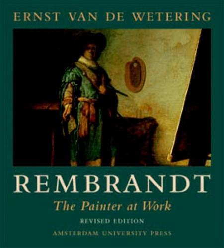 Rembrandt -the painter at work Wetering, Ernst van de
