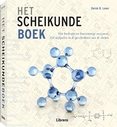 Het Scheikundeboek -van buskruit tot kunstmatige e nzymen, 250 mijlpalen in de ge Lowe, Derek B.