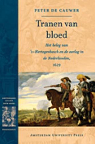 Tranen van bloed -het beleg van s-Hertogenbosch en de oorlog in de Nederlanden Cauwer, Peter de