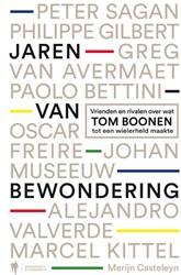Jaren van Bewondering -vrienden en rivalen over wat T om Boonen tot een wielerheld m Casteleyn, Merijn