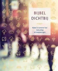 Bijbel Dichtbij -Bijbel in gewone taal met uitl eg en toepassingen