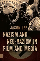 Nazism and Neo-Nazism in Film and Media Lee, Jason