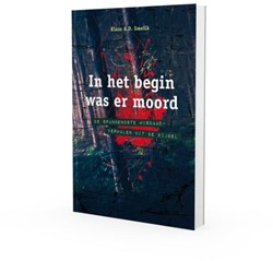 In het begin was er moord -de spannendste misdaadverhalen uit de Bijbel Smelik, Klaas A.D.