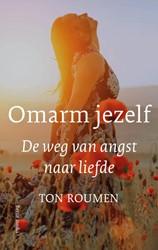 Omarm jezelf -De weg van angst naar liefde Roumen, Ton