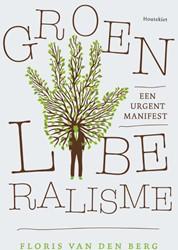 Groen Liberalisme -Een urgent manifest Berg, Floris van den