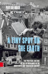 A tiny spot on the earth -the political culture of the N etherlands in the nineteenth a Rooy, Piet de