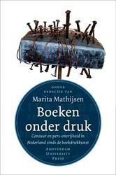 Boeken onder druk -censuur en pers-onvrijheid in Nederland sinds de boekdrukkun