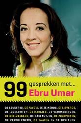 99 gesprekken met ... -de leukerds, de zeikerds, de f avo s, de ijdeltuiten, de hart Umar, Ebru