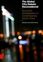 The Global City Debate Reconsidered -economic Globalization in cont emporary Dutch cities Waal, Jeroen van der