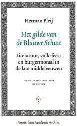 Amsterdam Academic Archive Het gilde van -literatuur, volksfeest en burg ermoraal in de late middeleeuw Pleij, Herman