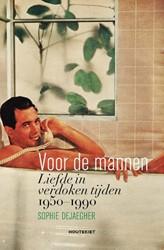 Voor de mannen -Liefde in verdoken tijden 1950 -1990 Dejaegher, Sophie