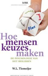 WRR HOE MENSEN KEUZES MAKEN -DE PSYCHOLOGIE VAN BESLISSEN TIEMEIJER, W.L.
