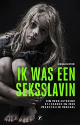 Ik was een seksslavin -Een verbijsterend schokkend en zeer persoonlijk verhaal Ruston, Anna