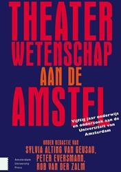 THEATERWETENSCHAP AAN DE AMSTEL -VIJFITG JAAR ONDERZOEK EN ONDE RWIJS