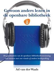 GEWOON ANDERS LEZEN IN DE OPENBARE BIBLI -DE GESCHIEDENIS VAN DE OPENBAR E BIBLIOTHEEKVOORZIENING VOOR WAALS, AD VAN DER