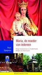 Maria, de moeder van iedereen -Pelgrimsplaatsen in Nederland, Belgie en Duitsland Spapens, Paul