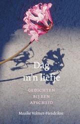 Dag m ?n liefje -Gedichten bij afscheid Volmer-Hendrikse, Maaike