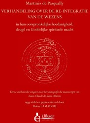 Verhandeling over de re-integratie van d -in hun oorspronkelijke hoedani gheid, deugd en Goddelijke spi Pasqually, Martines de