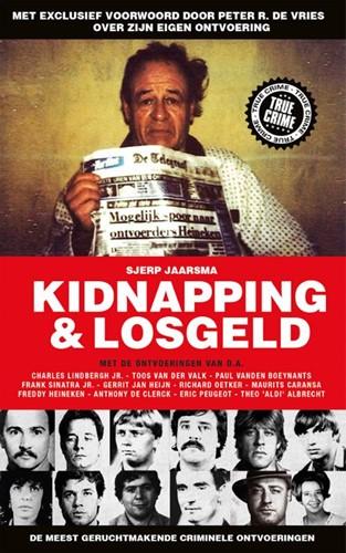 Kidnapping & losgeld -DE MEEST GERUCHTMAKENDE ONTVOE RINGEN ALLER TIJDEN Jaarsma, Sjerp