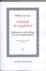 AMSTERDAM ACADEMIC ARCHIVE NEDERLAND ALS -OPKOMST EN VERBREIDING VAN EEN VERGADERREGIME VREE, WILBERT VAN
